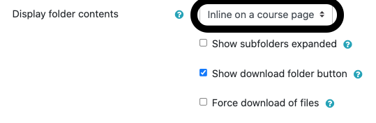 """Black circle around """"Inline on a course page"""" option for """"Display folder contents"""". """"Show download folder button"""" is also checked."""